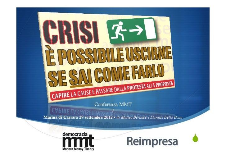 Conferenza MMT                                  /Marina di Carrara 29 settembre 2012 • di Matteo Bernabè e Daniele Della B...