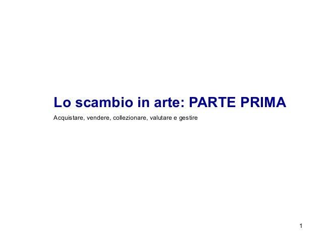 Lo scambio in arte: PARTE PRIMAAcquistare, vendere, collezionare, valutare e gestire                                      ...