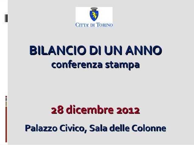 BILANCIO DI UN ANNO      conferenza stampa      28 dicembre 2012Palazzo Civico, Sala delle Colonne
