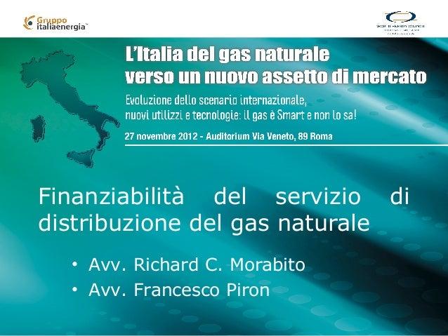 Finanziabilità del servizio didistribuzione del gas naturale  • Avv. Richard C. Morabito  • Avv. Francesco Piron