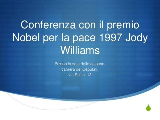 Conferenza con il premio Nobel per la pace 1997 Jody Williams Presso la sala delle colonne, camera dei Deputati, via Poli ...