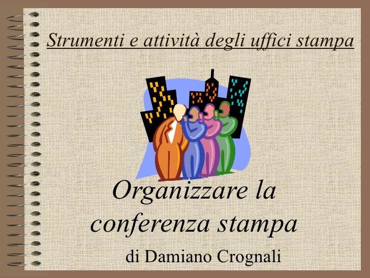 Strumenti e attività degli uffici stampa Organizzare la conferenza stampa di Damiano Crognali