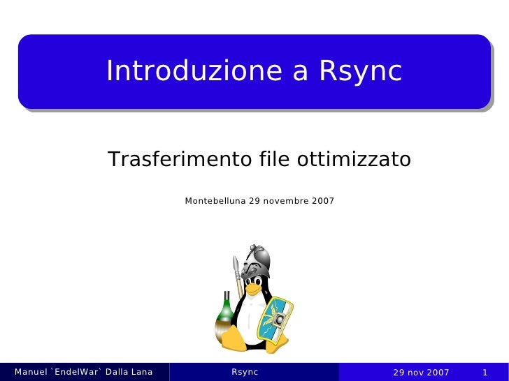 Introduzione a Rsync                     Trasferimento file ottimizzato                                Montebelluna 29 nov...