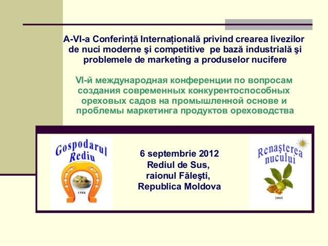 A-VI-a Conferinţă Internaţională privind crearea livezilor de nuci moderne şi competitive pe bază industrială şi     probl...
