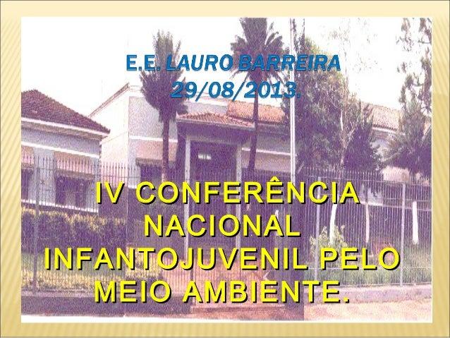 IV CONFERÊNCIAIV CONFERÊNCIA NACIONALNACIONAL INFANTOJUVENIL PELOINFANTOJUVENIL PELO MEIO AMBIENTE.MEIO AMBIENTE.