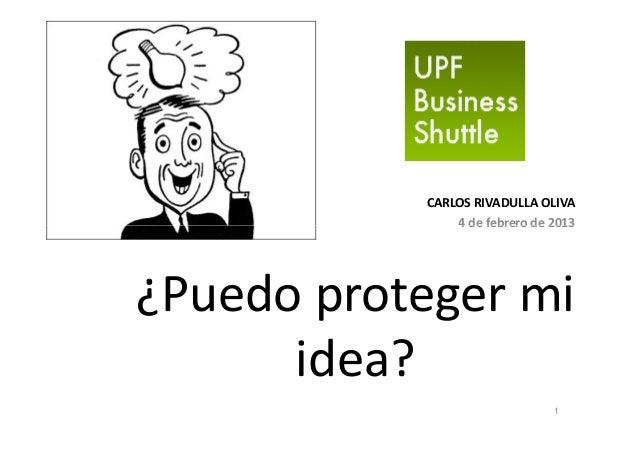 CARLOS RIVADULLA OLIVA               4 de febrero de 2013¿Puedo proteger mi      idea?                               1