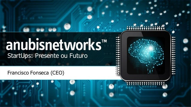 StartUps: Presente ou Futuro Francisco Fonseca (CEO)