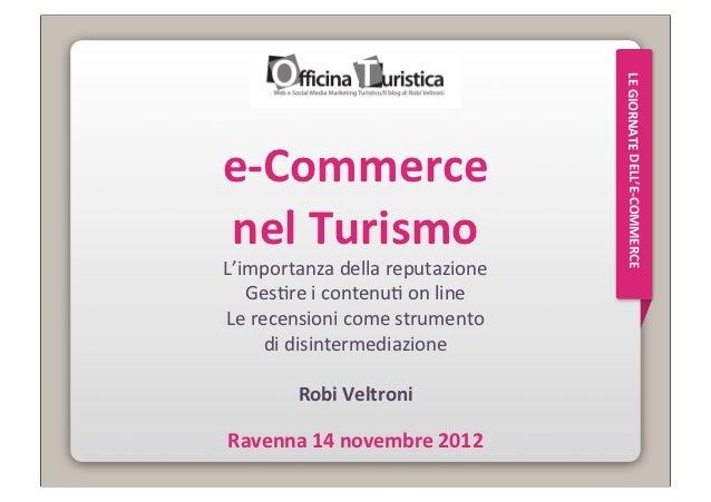LE GIORNATE DELL'E-‐COMMERCEe-‐Commerce nel TurismoL'importanza della reputazione   Ges3re i contenu3 ...
