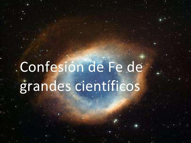 Confesión de fe de grandes cientificos