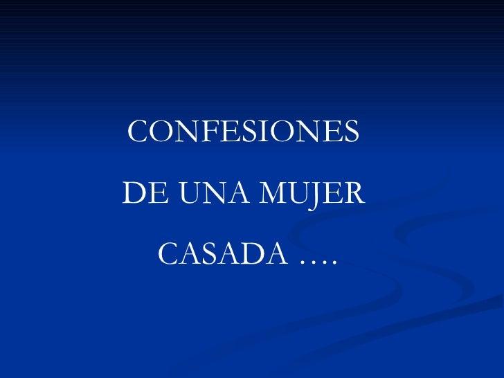 CONFESIONES  DE UNA MUJER  CASADA ….