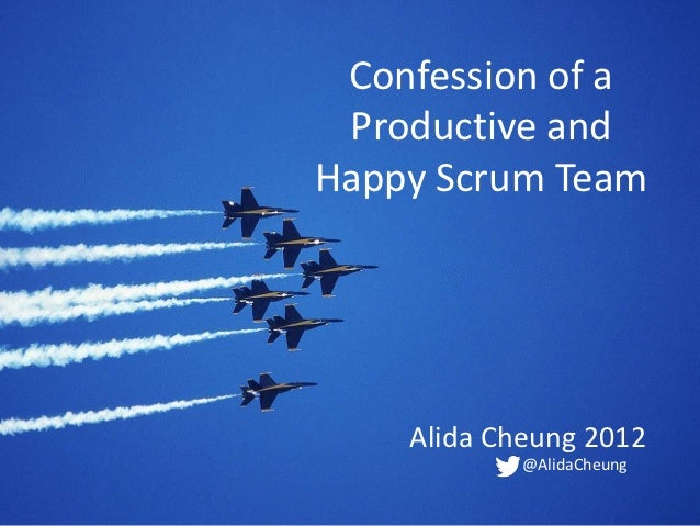 Confession of a Productive andHappy Scrum Team    Alida Cheung 2012            @AlidaCheung