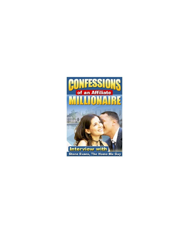 Confessions of an Affiliate Millionaire                    Interview with Stone Evans     1. To start with would you mind ...