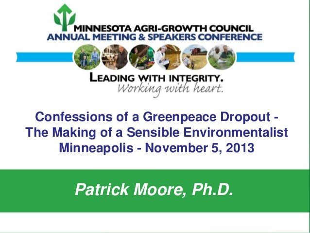 Confessions of a Greenpeace Dropout The Making of a Sensible Environmentalist Minneapolis - November 5, 2013  Patrick Moor...