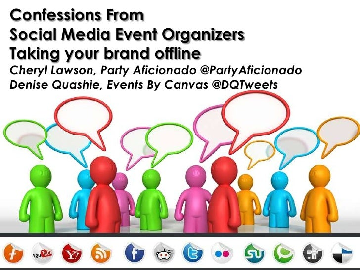 Confessions From Social Media Event Organizers<br />Taking your brand offline<br />Cheryl Lawson, Party Aficionado @PartyA...