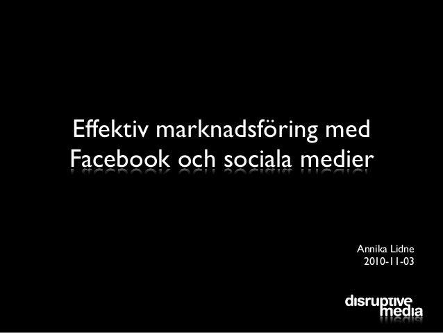 Effektiv marknadsföring med Facebook och sociala medier Annika Lidne 2010-11-03