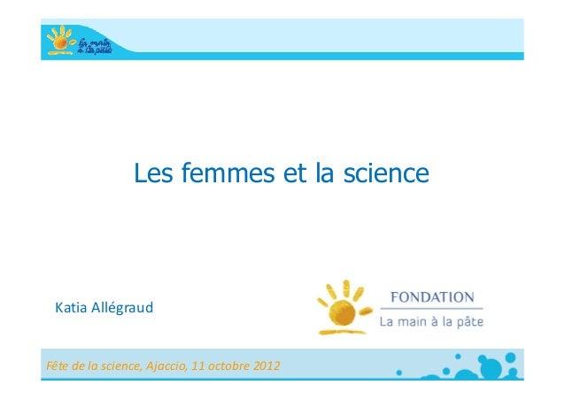 Les femmes et la science KatiaAllégraudFêtedelascience,Ajaccio,11octobre2012