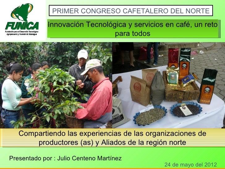 PRIMER CONGRESO CAFETALERO DEL NORTE             Innovación Tecnológica y servicios en café, un reto                      ...