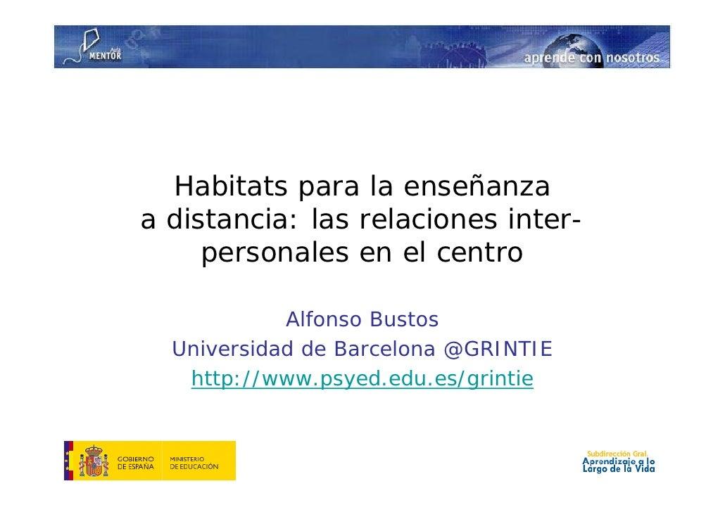 Habitats para la enseñanza a distancia: las relaciones inter-      personales en el centro              Alfonso Bustos   U...