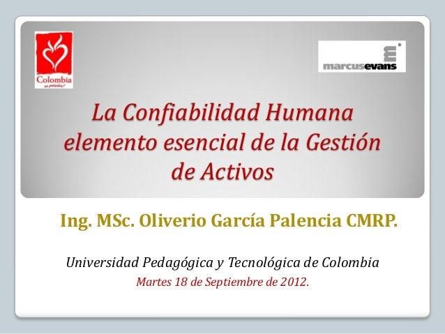 La Confiabilidad Humanaelemento esencial de la Gestión          de ActivosIng. MSc. Oliverio García Palencia CMRP.Universi...