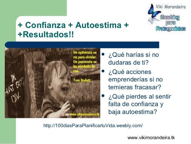 www.vikimorandeira.tk + Confianza + Autoestima + +Resultados!!  ¿Qué harías si no dudaras de ti?  ¿Qué acciones emprende...