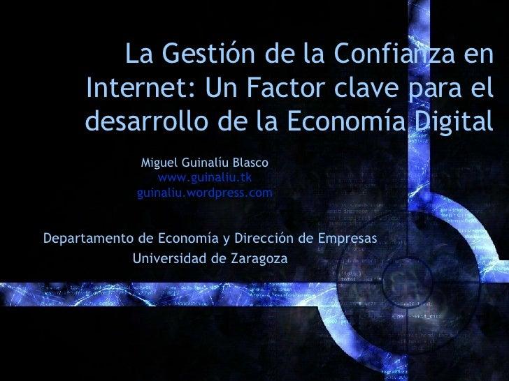 La Gestión de la Confianza en Internet: Un Factor clave para el desarrollo de la Economía Digital Miguel Guinalíu Blasco w...