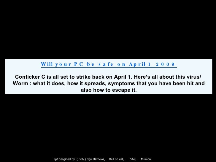 Will your PC be safe on April 1  2009 Conficker C is all set to strike back on April 1. Here's all about this virus/  Worm...