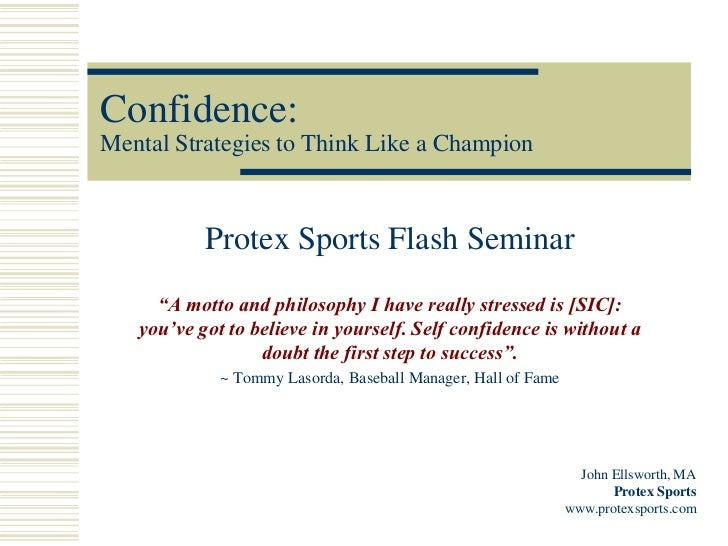 """Confidence:Mental Strategies to Think Like a Champion           Protex Sports Flash Seminar     """"A motto and philosophy I ..."""