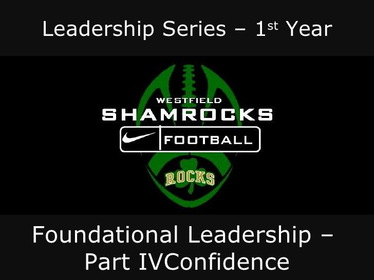 Leadership Series – 1st YearFoundational Leadership –    Part IVConfidence