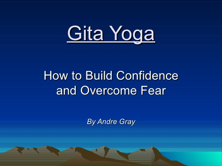 Gita Yoga How to Build Confidence and Overcome Fear By Andre Gray