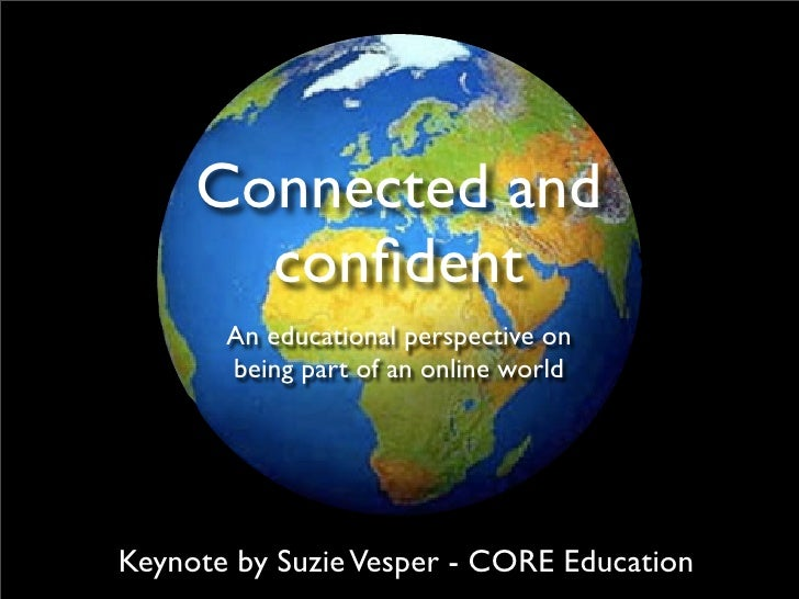 Connected and confident <ul><li>An educational perspective on  </li></ul><ul><li>being part of an online world </li></ul>K...