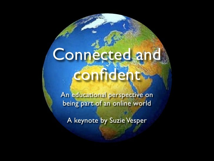 Connected and  confidentAn educational perspective onbeing part of an online world A keynote by Suzie Vesper