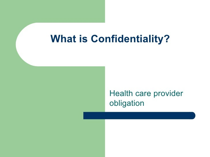 What is Confidentiality? Health care provider obligation