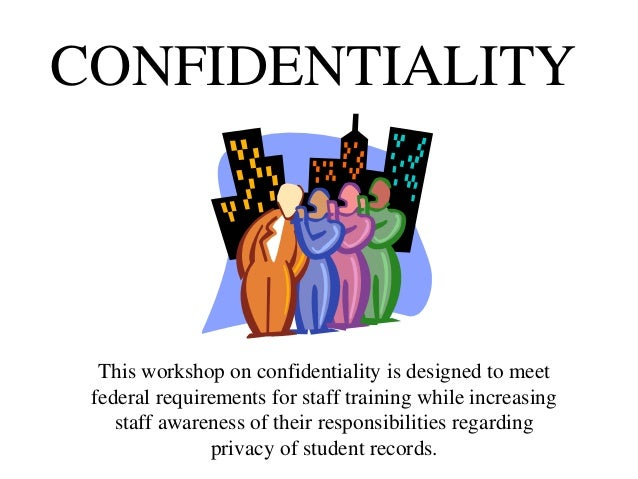 CONFIDENTIALITY This workshop on confidentiality is designed to meet federal requirements for staff training while increas...