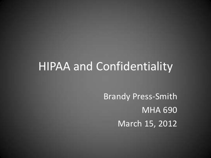 HIPAA and Confidentiality            Brandy Press-Smith                     MHA 690               March 15, 2012
