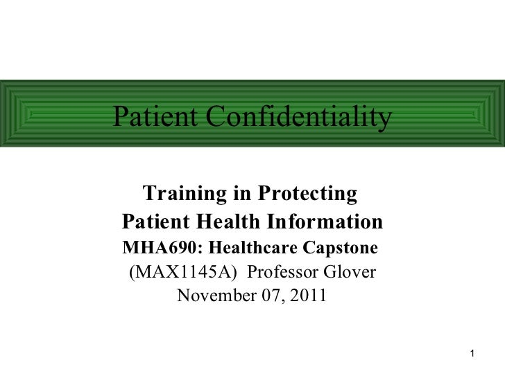 Training in Protecting  Patient Health Information MHA690: Healthcare Capstone   (MAX1145A)  Professor Glover November 07,...