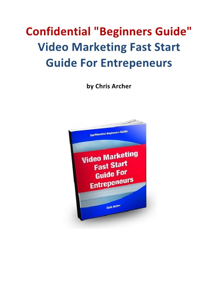 "Confidential ""Beginners Guide""  Video Marketing Fast Start   Guide For Entrepeneurs          by Chris Archer"