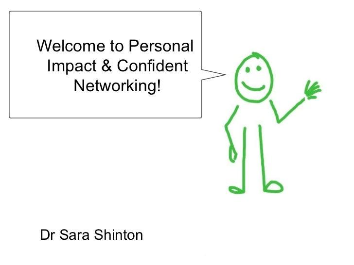 Dr Sara Shinton <ul><li>Dr Sara Shinton  </li></ul><ul><li>www.shintonconsulting.com </li></ul>Welcome to Personal  Impact...