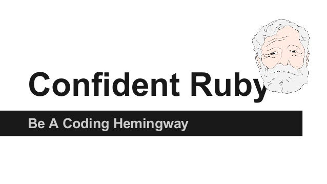 Confident Ruby Be A Coding Hemingway