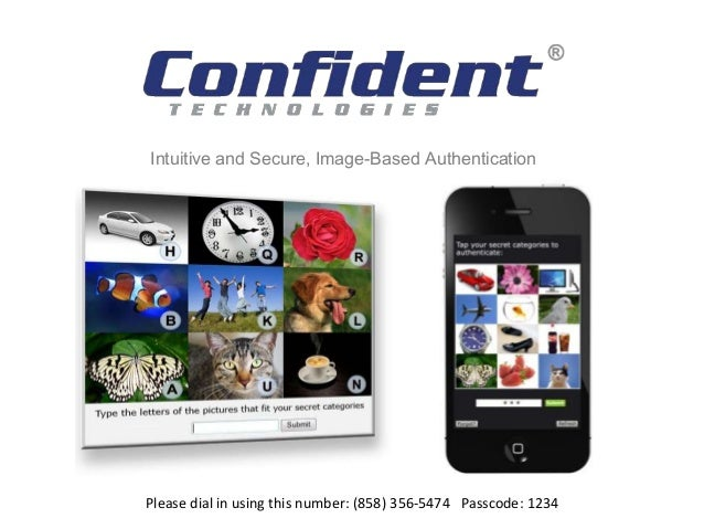 Intuitive and Secure, Image-Based AuthenticationPlease dial in using this number: (858) 356-5474 Passcode: 1234