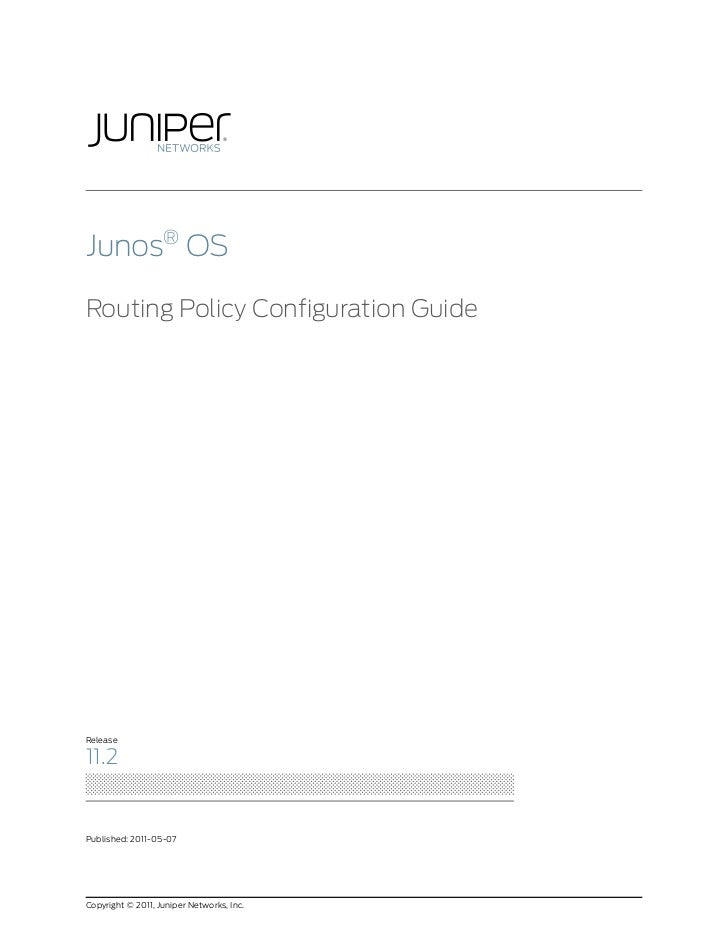 Junos® OSRouting Policy Configuration GuideRelease11.2Published: 2011-05-07Copyright © 2011, Juniper Networks, Inc.