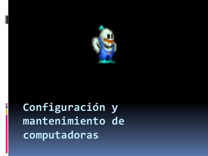 Configuración y mantenimiento de computadoras<br />