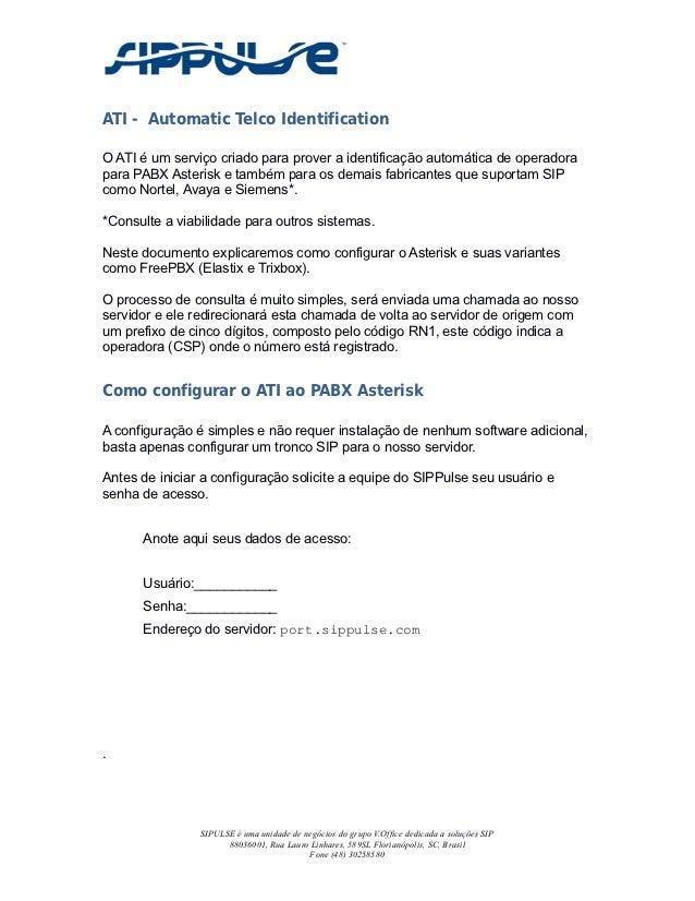 ATI - Automatic Telco IdentificationO ATI é um serviço criado para prover a identificação automática de operadorapara PABX...