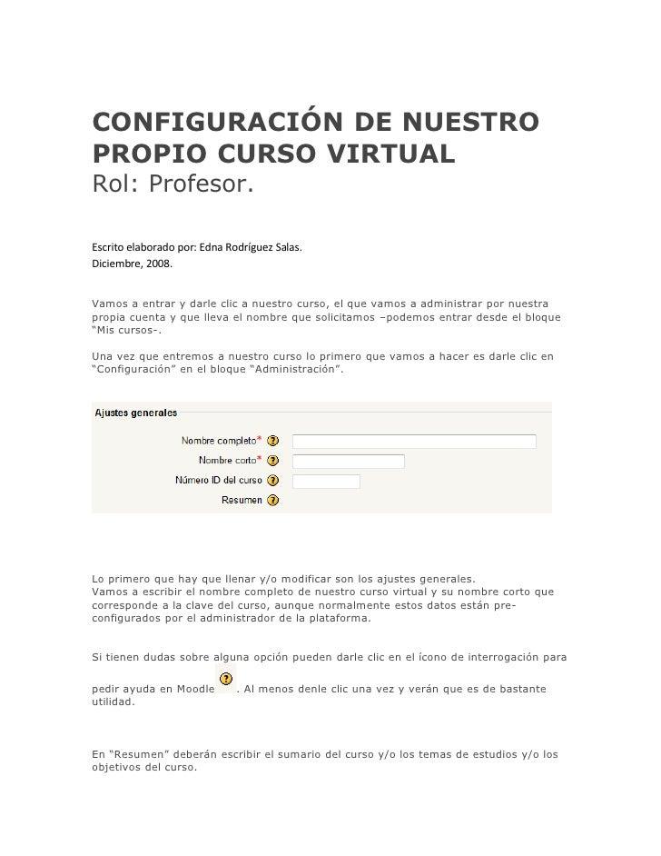 CONFIGURACIÓN DE NUESTRO PROPIO CURSO VIRTUAL Rol: Profesor.  Escrito elaborado por: Edna Rodríguez Salas. Diciembre, 2008...