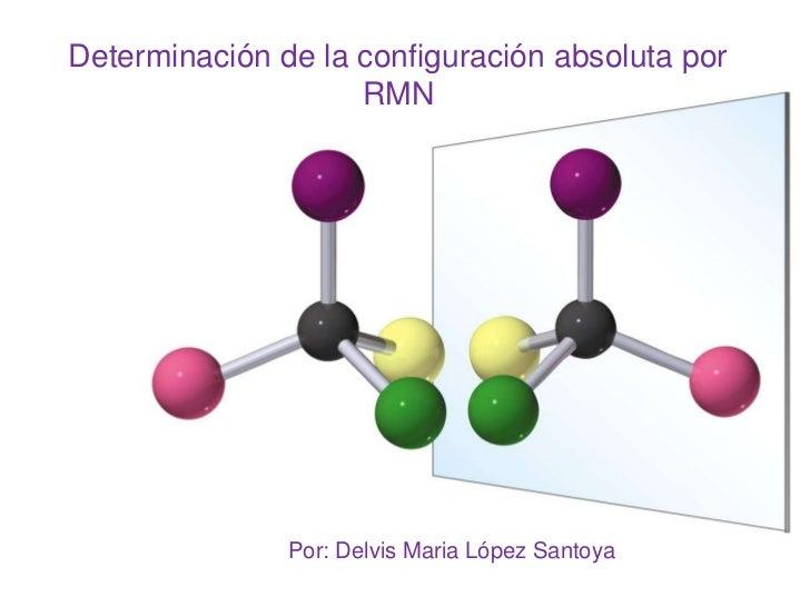 Determinación de la configuración absoluta por                    RMN               Por: Delvis Maria López Santoya