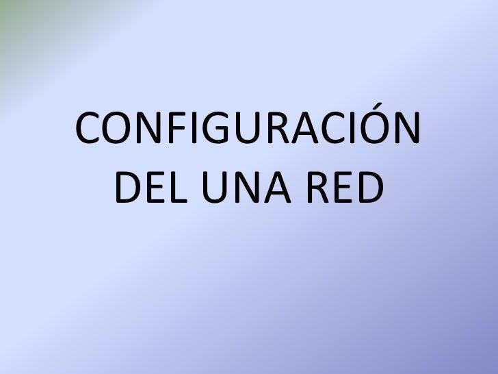 CONFIGURACIÓN DEL UNA RED<br />