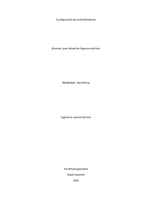 Configuración de multivibradores Alumno: juan sebastian higuera martinez Modalidad : electrónica Ingeniero: quevin barrera...