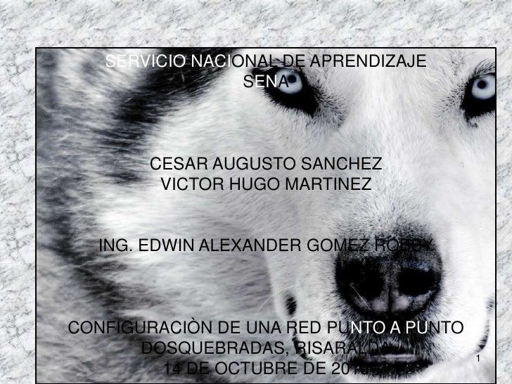 SERVICIONACIONAL DE APRENDIZAJE <br />SENA<br />CESAR AUGUSTO SANCHEZ<br />VICTOR HUGO MARTINEZ<br />ING. EDWIN ALEXANDER ...