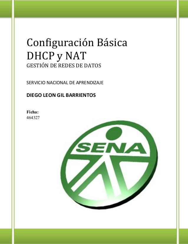 Configuración Básica DHCP y NAT GESTIÓN DE REDES DE DATOS SERVICIO NACIONAL DE APRENDIZAJE DIEGO LEON GIL BARRIENTOS Ficha...