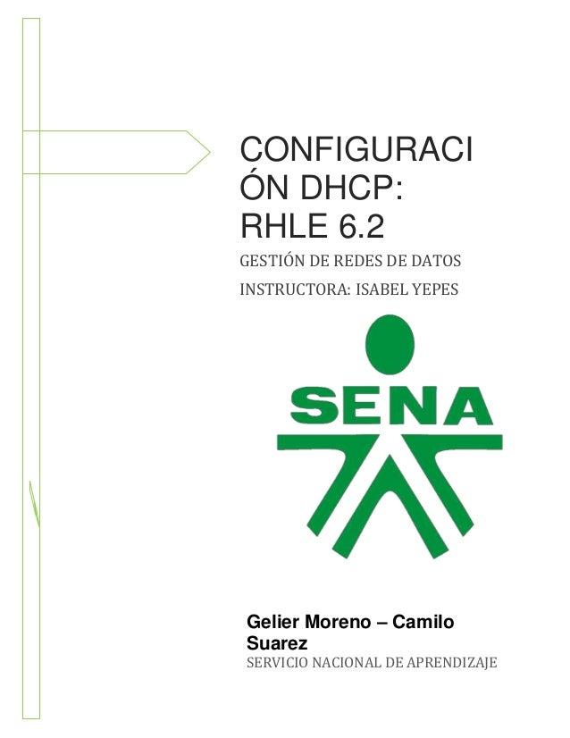 15 DE NOVIEMBRE DE 2013  CONFIGURACI ÓN DHCP: RHLE 6.2 GESTIÓN DE REDES DE DATOS INSTRUCTORA: ISABEL YEPES  Gelier Moreno ...