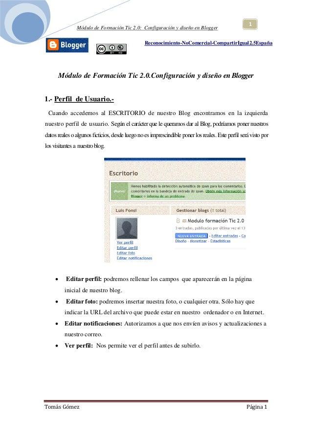 Módulo de Formación Tic 2.0: Configuración y diseño en Blogger Tomás Gómez Página 1 1 Reconocimiento-NoComercial-Compartir...